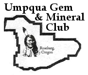 Umpqua Gem and Mineral Club of Roseberg.