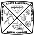 Willamette Agate and Mineral Society of Salem Oregon.