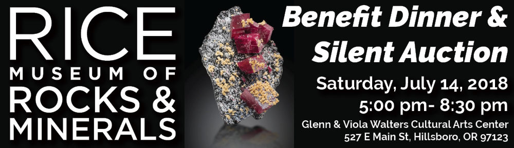 Rice Museum of Rocks and Minerals Benefit Dinner and Silent Acution, Saturday July 14, 2018, 5:00-8:30 PM at Glen and Viola Walters Cultural Arts Center, 527 E Main St, Hillsboro, OR 97123